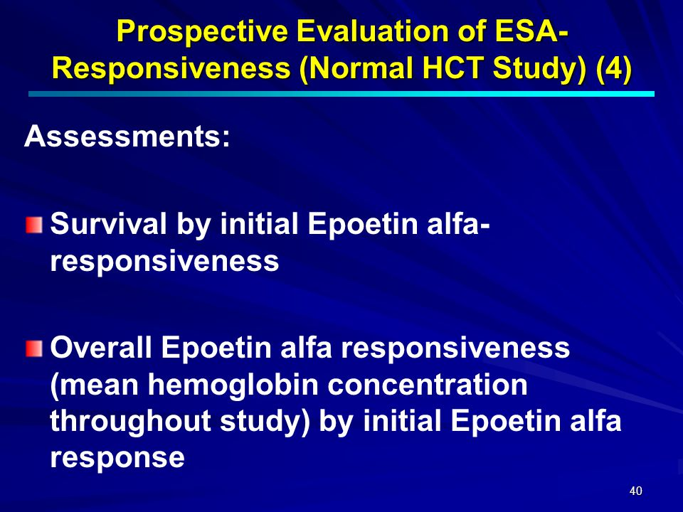 40 Prospective Evaluation of ESA- Responsiveness (Normal HCT Study) (4) Assessments: Survival by initial Epoetin alfa- responsiveness Overall Epoetin