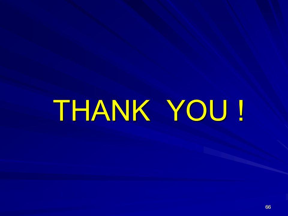 66 THANK YOU ! THANK YOU !