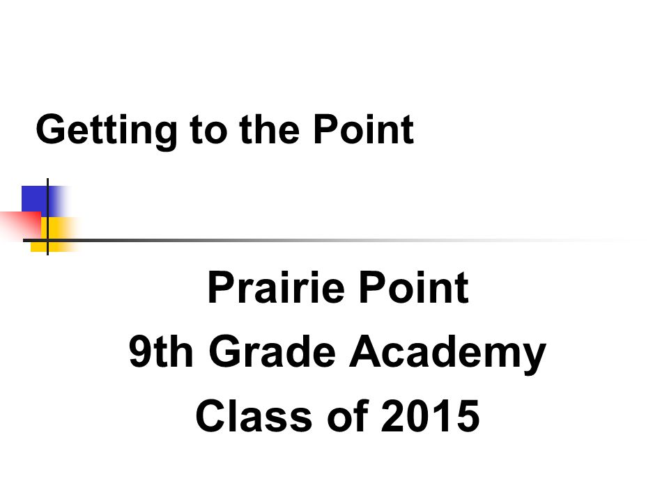 Getting to the Point Prairie Point 9th Grade Academy Class of 2015