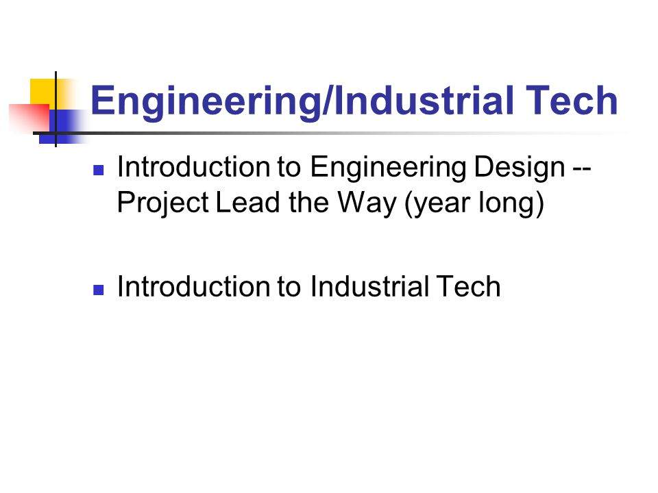 Engineering/Industrial Tech Introduction to Engineering Design -- Project Lead the Way (year long) Introduction to Industrial Tech