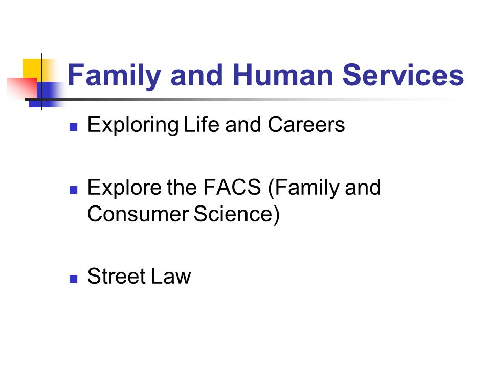 Family and Human Services Exploring Life and Careers Explore the FACS (Family and Consumer Science) Street Law