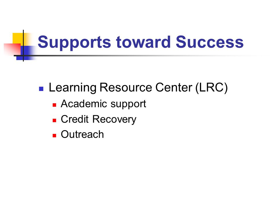 Supports toward Success Learning Resource Center (LRC) Academic support Credit Recovery Outreach
