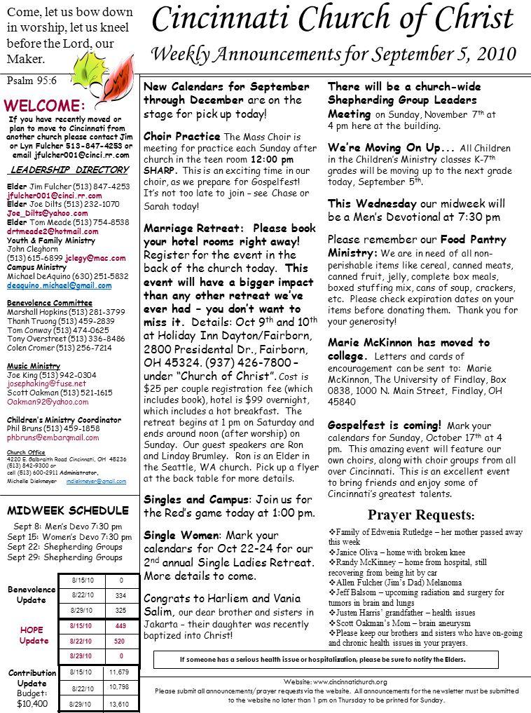 Cincinnati Church of Christ Weekly Announcements for September 5, 2010 LEADERSHIP DIRECTORY Elder Jim Fulcher (513) 847-4253 jfulcher001@cinci.rr.com Elder Joe Dilts (513) 232-1070 Joe_Dilts@yahoo.com Elder Tom Meade (513) 754-8538 drtmeade2@hotmail.com Youth & Family Ministry John Cleghorn (513) 615-6899 jclegy@mac.com Campus Ministry Michael DeAquino (630) 251-5832 deaquino.michael@gmail.com Benevolence Committee Marshall Hopkins (513) 281-3799 Thanh Truong (513) 459-2839 Tom Conway (513) 474-0625 Tony Overstreet (513) 336-8486 Colen Cromer (513) 256-7214 Music Ministry Joe King (513) 942-0304 josephaking@fuse.net Scott Oakman (513) 521-1615 Oakman92@yahoo.com Children's Ministry Coordinator Phil Bruns (513) 459-1858 phbruns@embarqmail.com Church Office 4220 E.