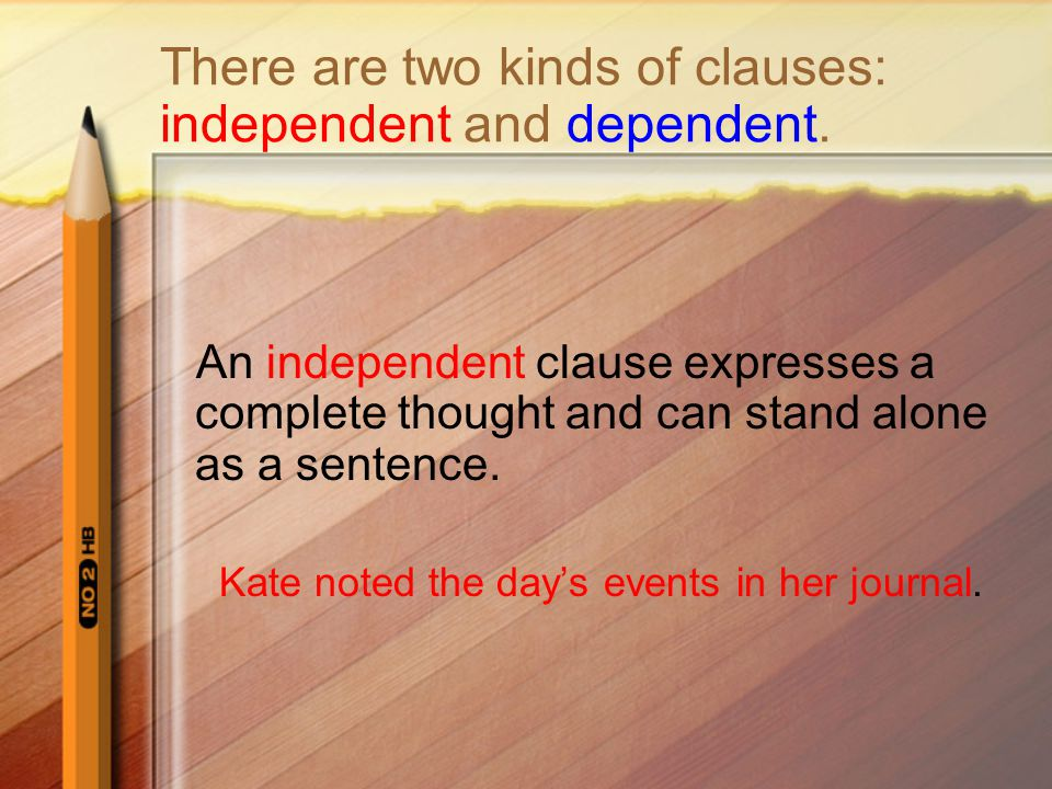 There are two kinds of clauses: independent and dependent.