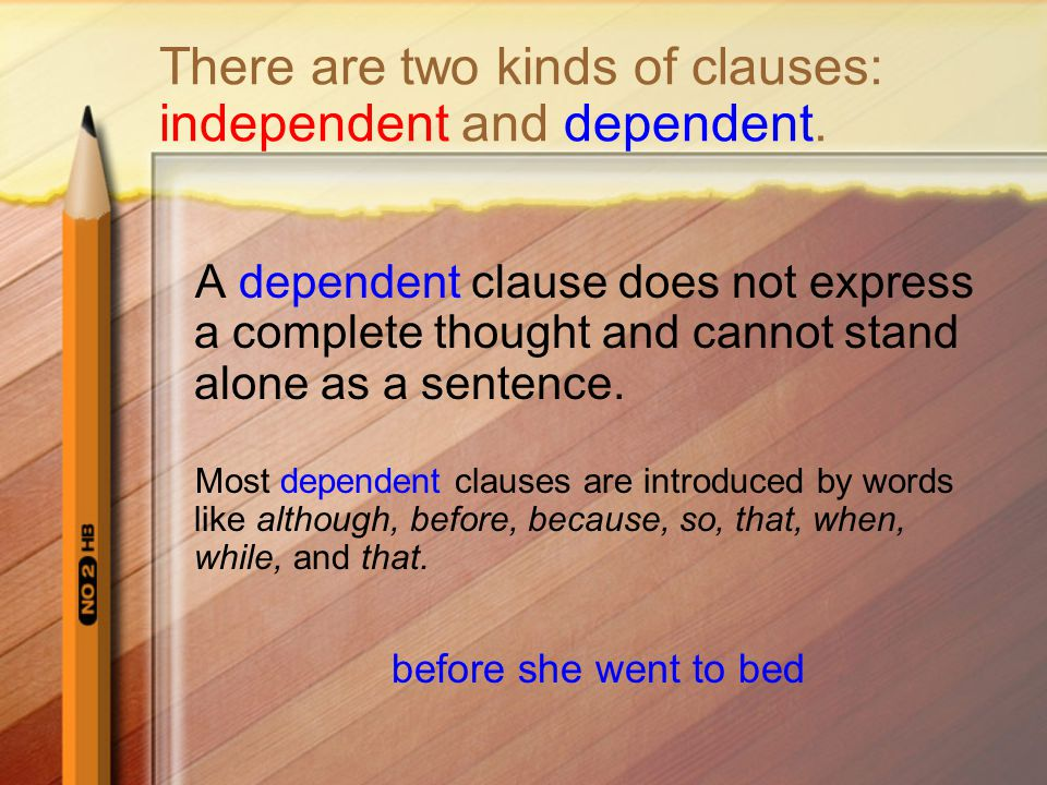 A dependent clause can be joined to an independent clause to add to the complete thought that the independent clause expresses.