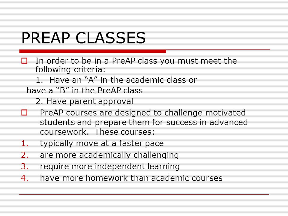 PREAP CLASSES  In order to be in a PreAP class you must meet the following criteria: 1.