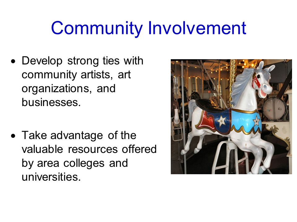 Community Involvement  Develop strong ties with community artists, art organizations, and businesses.