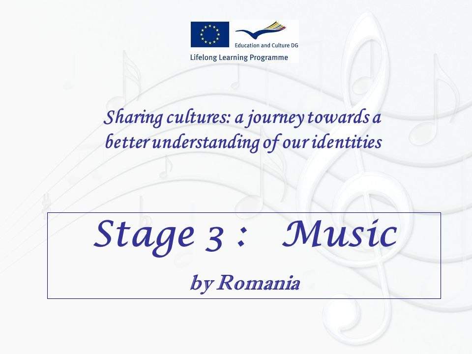Sharing cultures: a journey towards a better understanding of our identities Stage 3 : Music by Romania