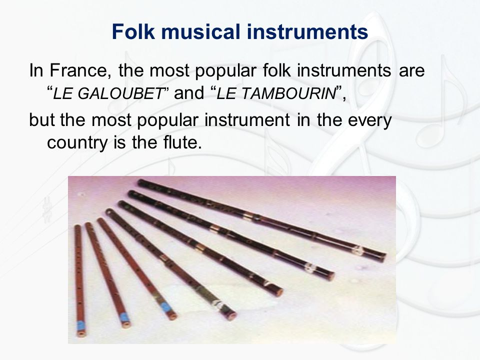 Folk musical instruments In France, the most popular folk instruments are LE GALOUBET and LE TAMBOURIN , but the most popular instrument in the every country is the flute.