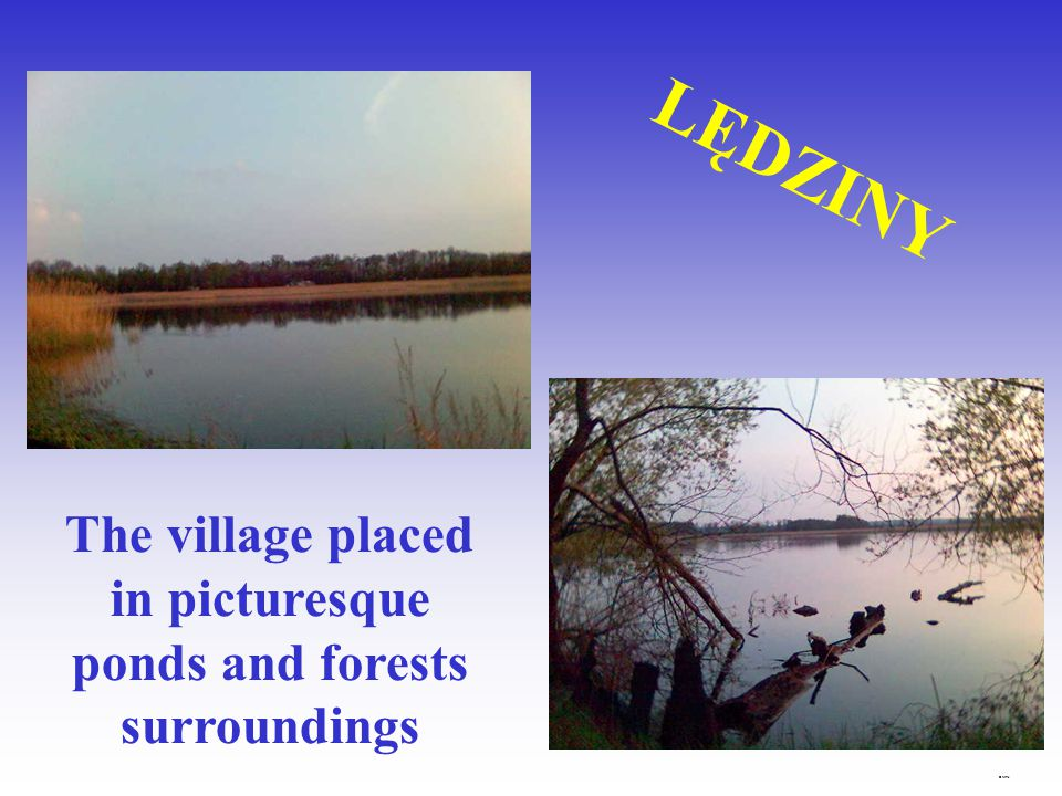 LĘDZINY The village placed in picturesque ponds and forests surroundings © MTJ