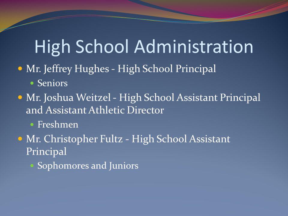 High School Administration Mr.Jeffrey Hughes - High School Principal Seniors Mr.