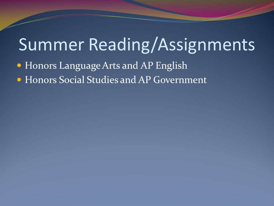 Summer Reading/Assignments Honors Language Arts and AP English Honors Social Studies and AP Government