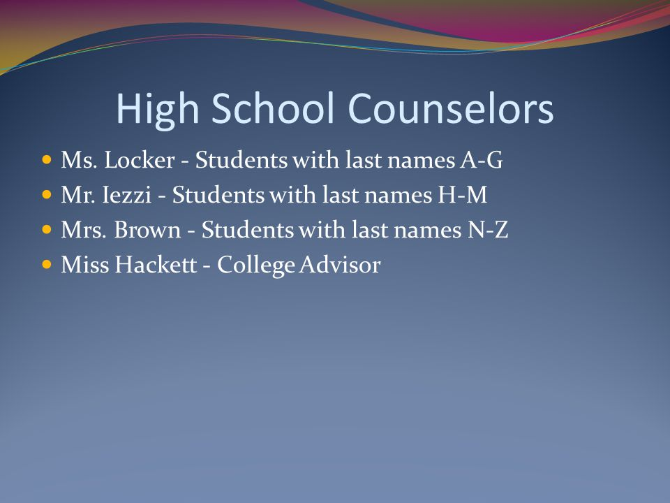 High School Counselors Ms. Locker - Students with last names A-G Mr. Iezzi - Students with last names H-M Mrs. Brown - Students with last names N-Z Mi