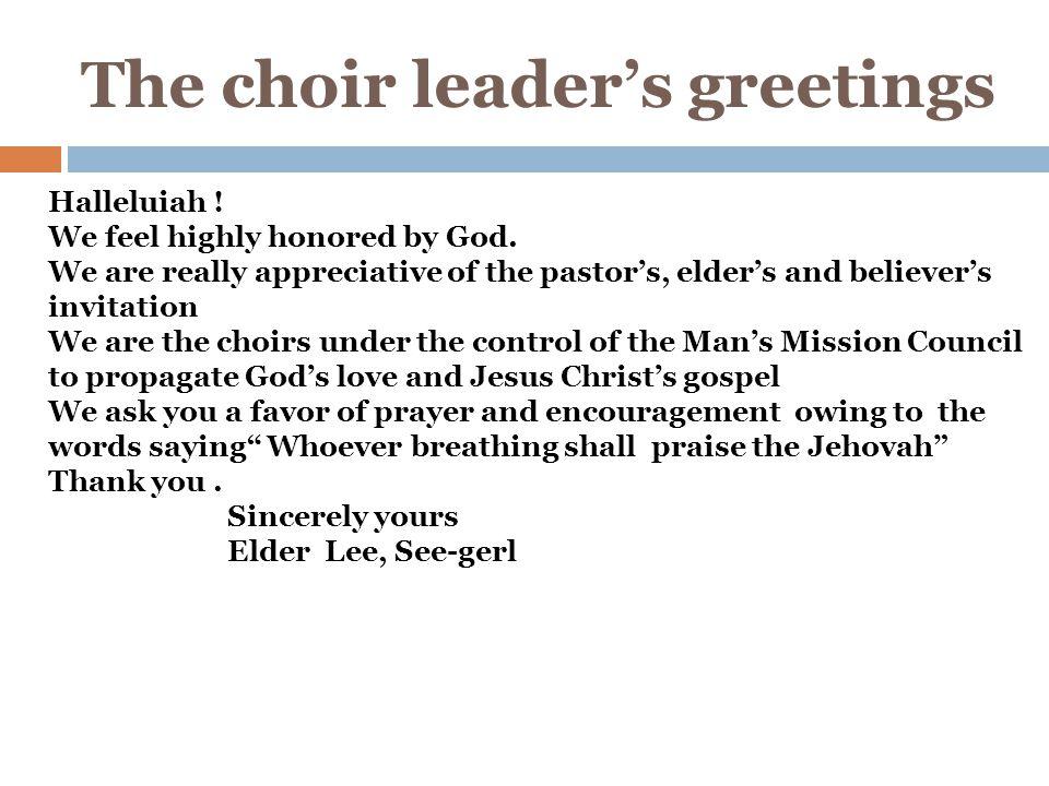 The choir leader's greetings Halleluiah . We feel highly honored by God.