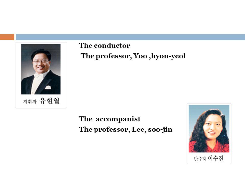 The conductor The professor, Yoo,hyon-yeol The accompanist The professor, Lee, soo-jin