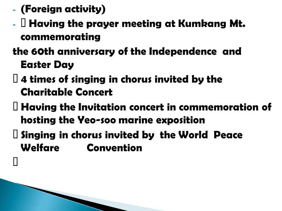 - (Foreign activity) - Having the prayer meeting at Kumkang Mt. commemorating the 60th anniversary of the Independence and Easter Day 4 times of singi