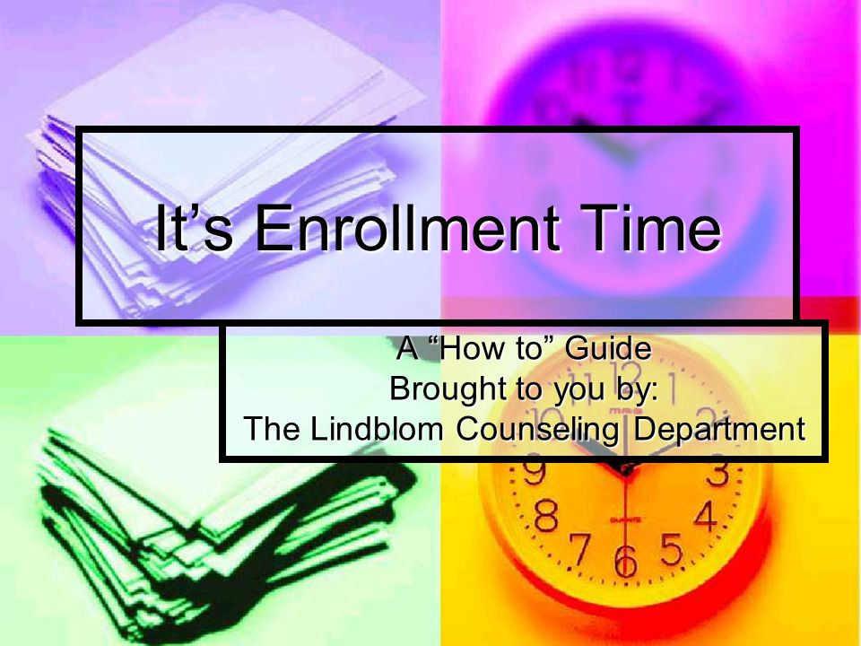 """It's Enrollment Time A """"How to"""" Guide Brought to you by: The Lindblom Counseling Department"""