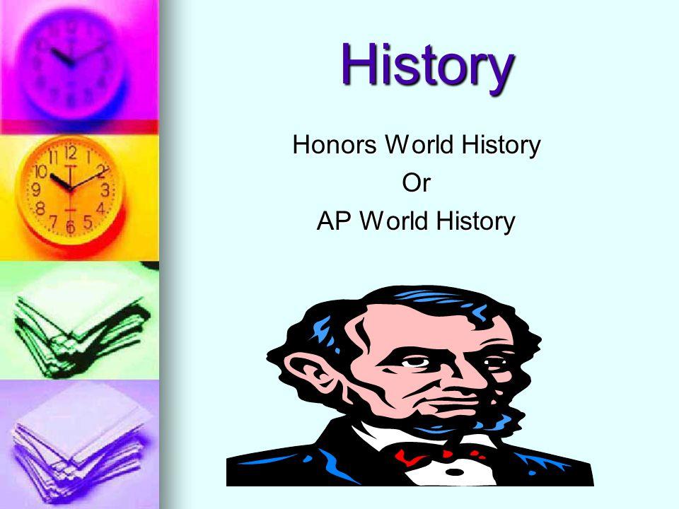 History History Honors World History Or AP World History