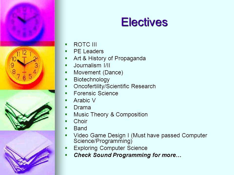 Electives  ROTC III  PE Leaders  Art & History of Propaganda  Journalism I/II  Movement (Dance)  Biotechnology  Oncofertility/Scientific Resear