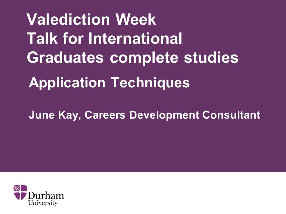 Valediction Week Talk for International Graduates complete studies Application Techniques June Kay, Careers Development Consultant