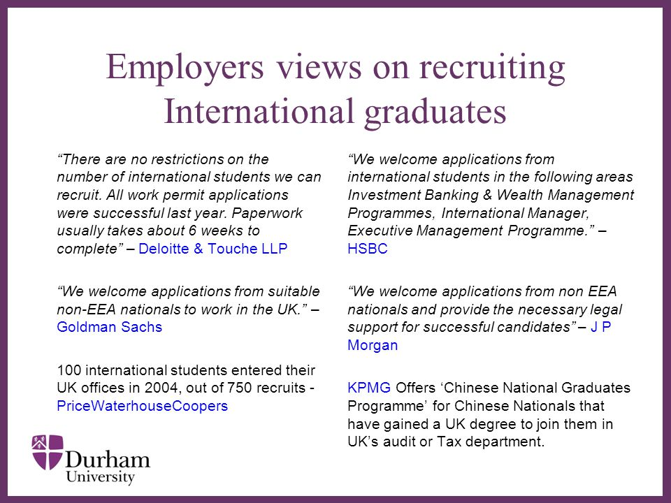 ∂ Employers views on recruiting International graduates There are no restrictions on the number of international students we can recruit.