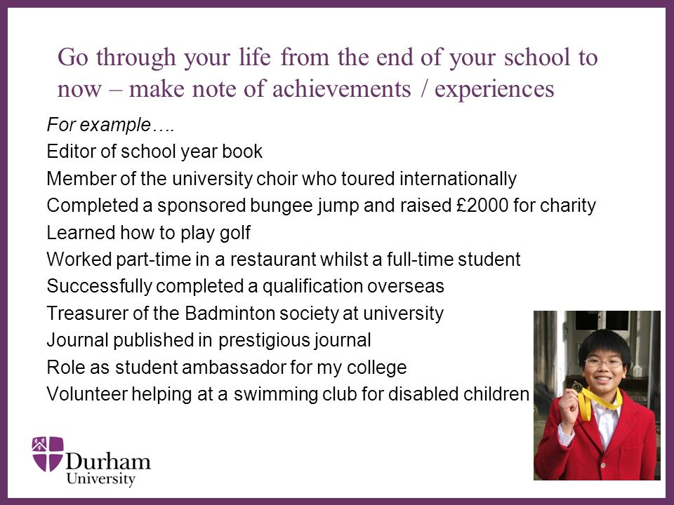 ∂ Go through your life from the end of your school to now – make note of achievements / experiences For example….