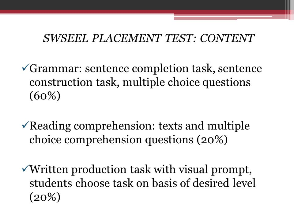 SWSEEL PLACEMENT TEST: ADMINISTRATION  Required for all students  Given prior to beginning of program, either at IU or through proctor on other campuses  Results determine initial placement of students into SWSEEL Russian levels  All students take same test at end of program