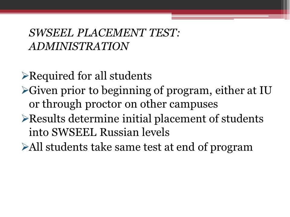 SWSEEL PLACEMENT TEST: ADMINISTRATION  Required for all students  Given prior to beginning of program, either at IU or through proctor on other camp