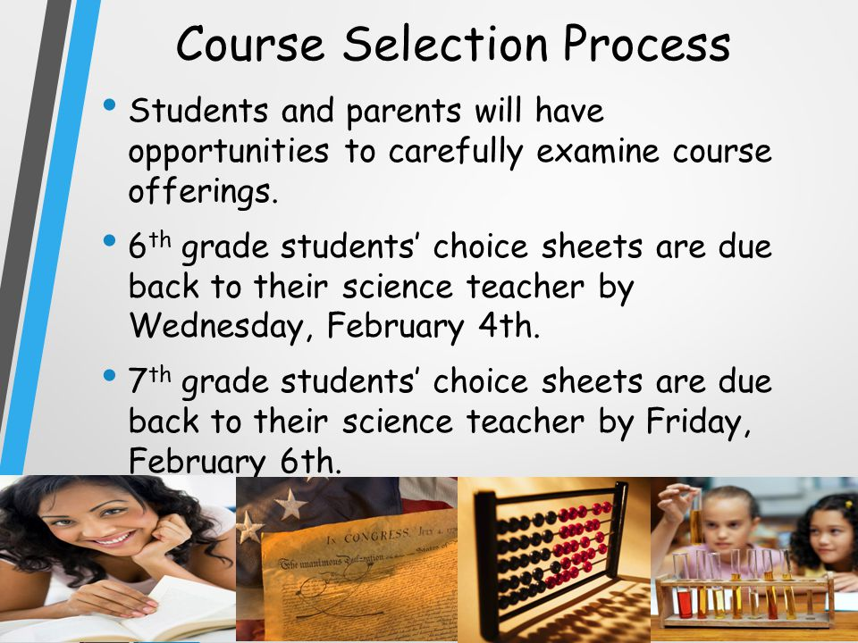 Course Selection Process Students and parents will have opportunities to carefully examine course offerings.