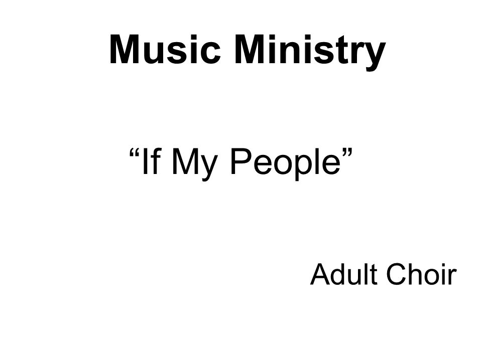 Music Ministry If My People Adult Choir