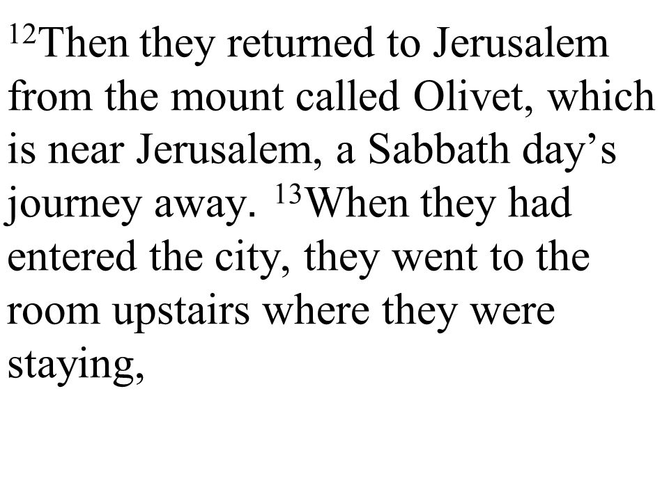 12 Then they returned to Jerusalem from the mount called Olivet, which is near Jerusalem, a Sabbath day's journey away.