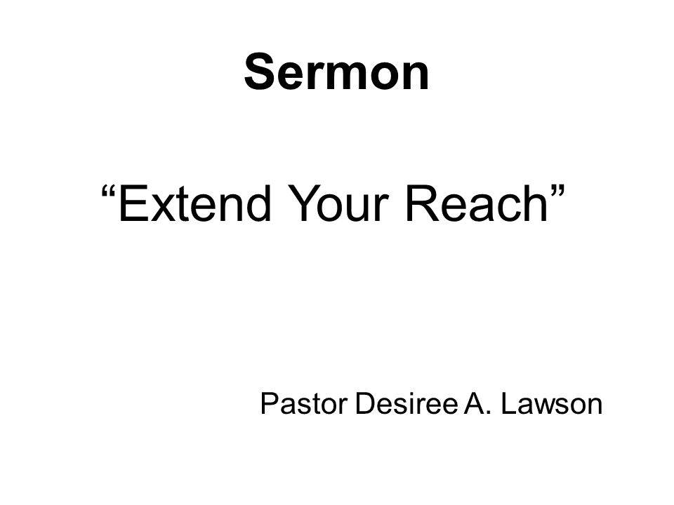 Sermon Extend Your Reach Pastor Desiree A. Lawson