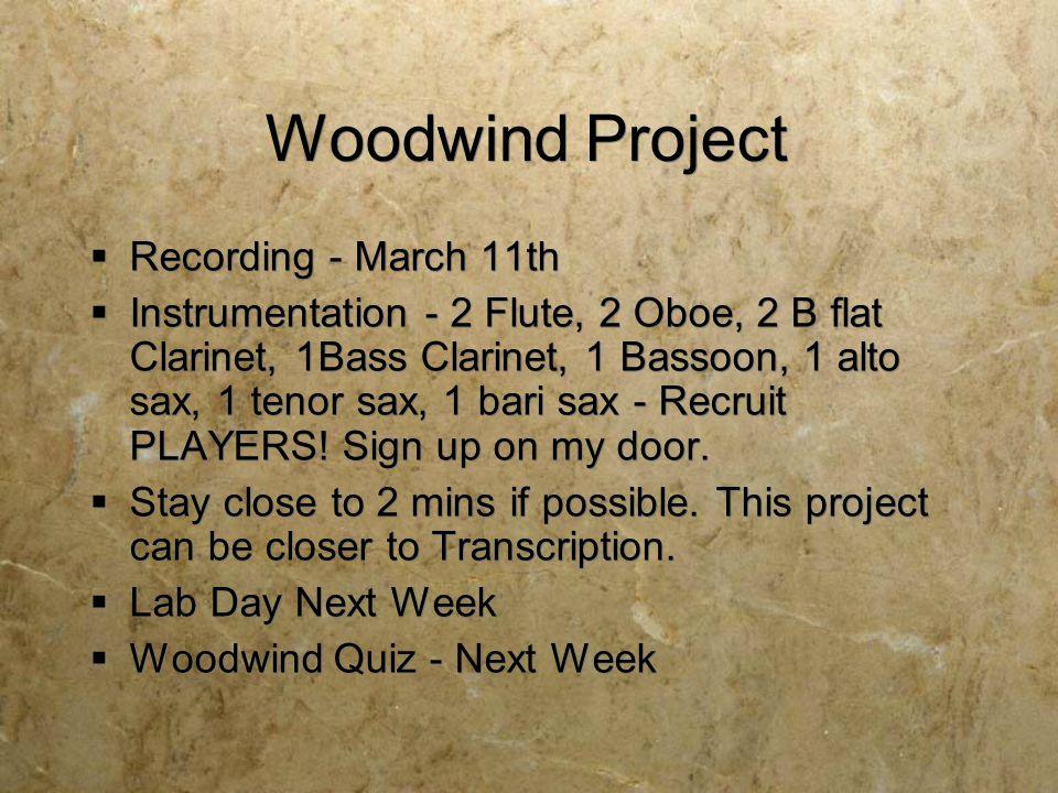 Woodwind Project  Recording - March 11th  Instrumentation - 2 Flute, 2 Oboe, 2 B flat Clarinet, 1Bass Clarinet, 1 Bassoon, 1 alto sax, 1 tenor sax, 1 bari sax - Recruit PLAYERS.