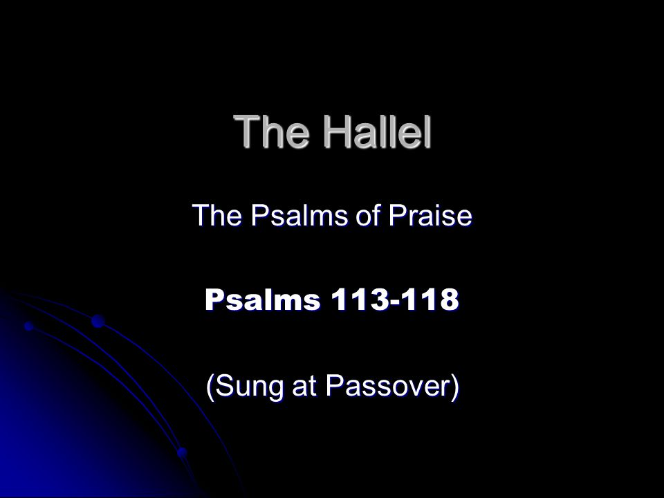 The Hallel The Psalms of Praise Psalms 113-118 (Sung at Passover)