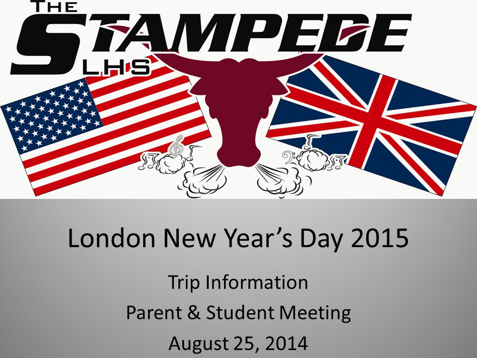 London New Year's Day 2015 Trip Information Parent & Student Meeting August 25, 2014