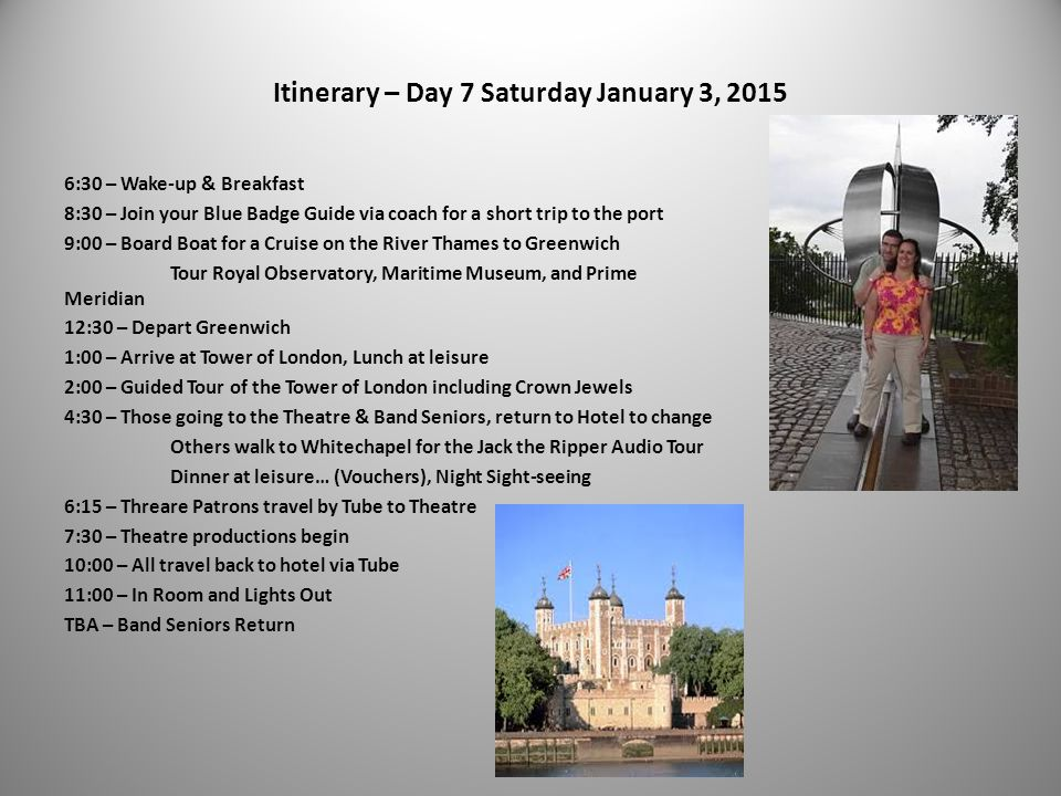 Itinerary – Day 7 Saturday January 3, 2015 6:30 – Wake-up & Breakfast 8:30 – Join your Blue Badge Guide via coach for a short trip to the port 9:00 –
