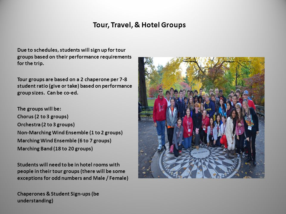 Tour, Travel, & Hotel Groups Due to schedules, students will sign up for tour groups based on their performance requirements for the trip.