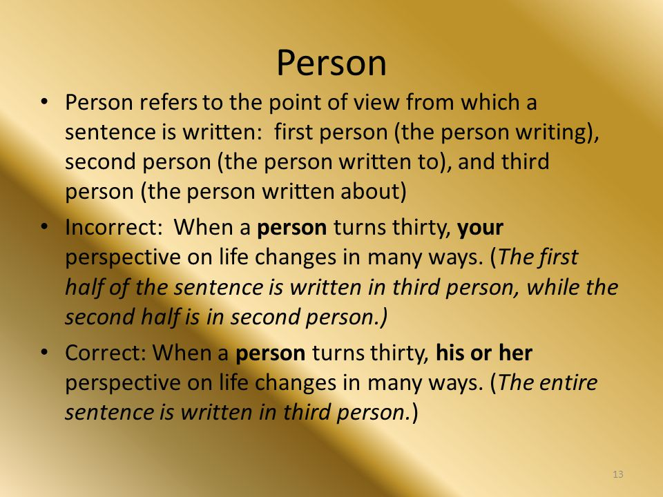 Person Person refers to the point of view from which a sentence is written: first person (the person writing), second person (the person written to),