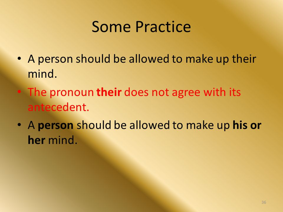 Some Practice A person should be allowed to make up their mind. The pronoun their does not agree with its antecedent. A person should be allowed to ma