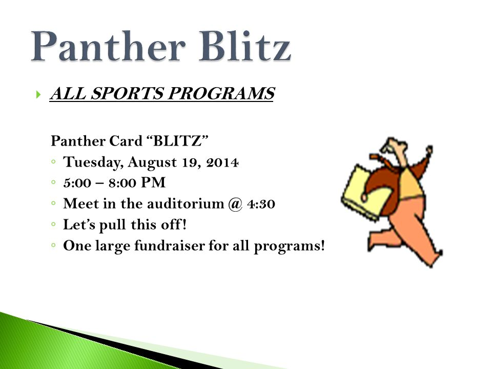  ALL SPORTS PROGRAMS Panther Card BLITZ ◦ Tuesday, August 19, 2014 ◦ 5:00 – 8:00 PM ◦ Meet in the auditorium @ 4:30 ◦ Let's pull this off.