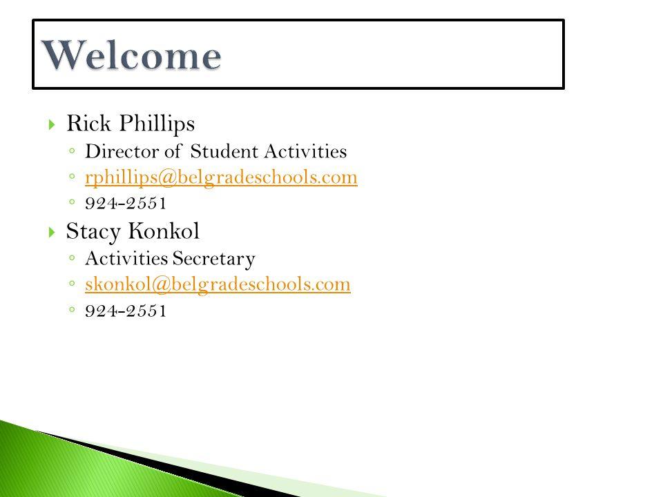  Rick Phillips ◦ Director of Student Activities ◦ rphillips@belgradeschools.com rphillips@belgradeschools.com ◦ 924-2551  Stacy Konkol ◦ Activities Secretary ◦ skonkol@belgradeschools.com skonkol@belgradeschools.com ◦ 924-2551