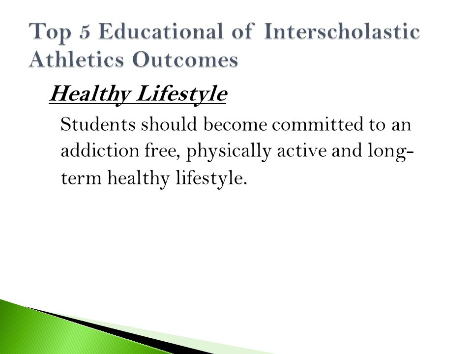 Healthy Lifestyle Students should become committed to an addiction free, physically active and long- term healthy lifestyle.