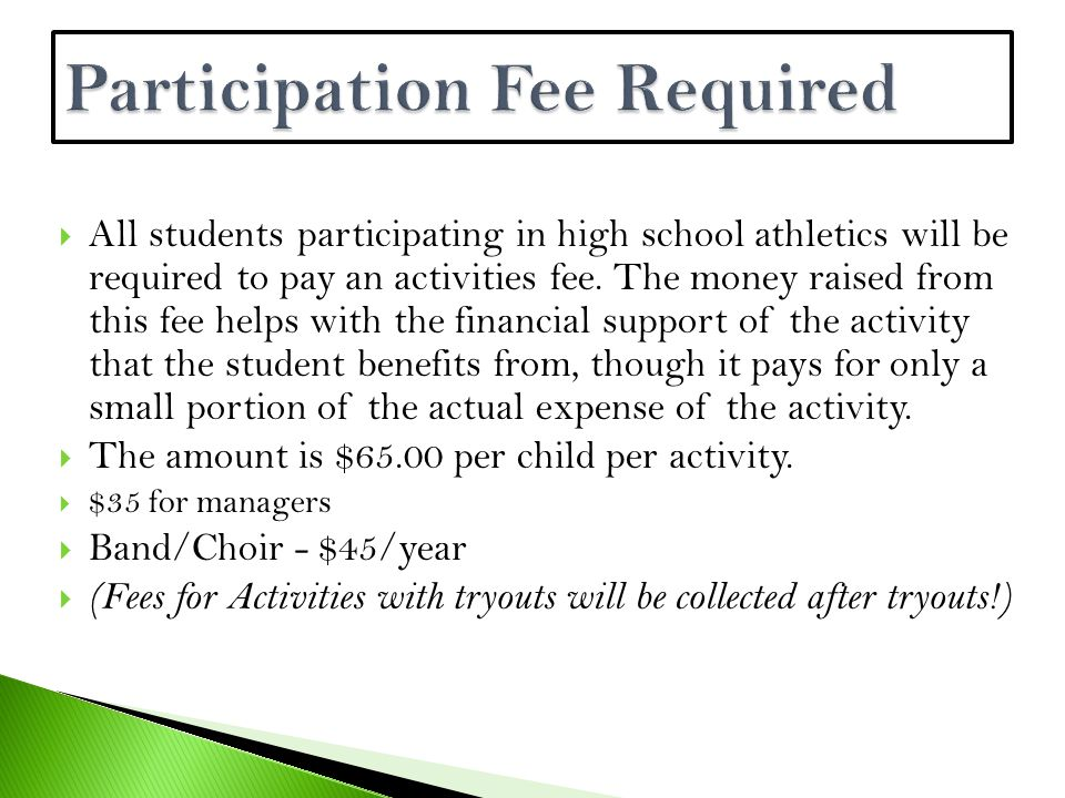  All students participating in high school athletics will be required to pay an activities fee.