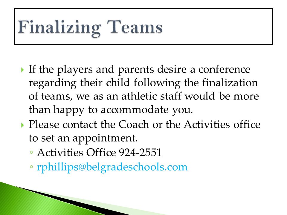  If the players and parents desire a conference regarding their child following the finalization of teams, we as an athletic staff would be more than happy to accommodate you.
