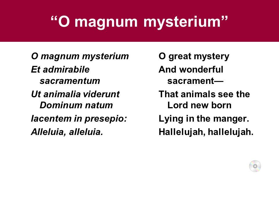 O magnum mysterium O magnum mysterium Et admirabile sacramentum Ut animalia viderunt Dominum natum Iacentem in presepio: Alleluia, alleluia.