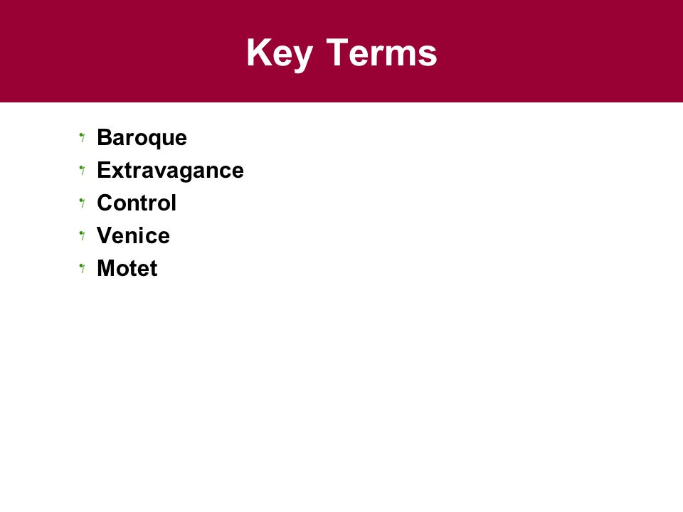 Key Terms Baroque Extravagance Control Venice Motet