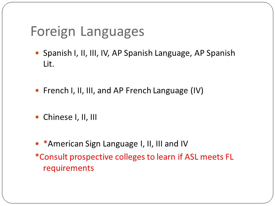 Foreign Languages Spanish I, II, III, IV, AP Spanish Language, AP Spanish Lit.