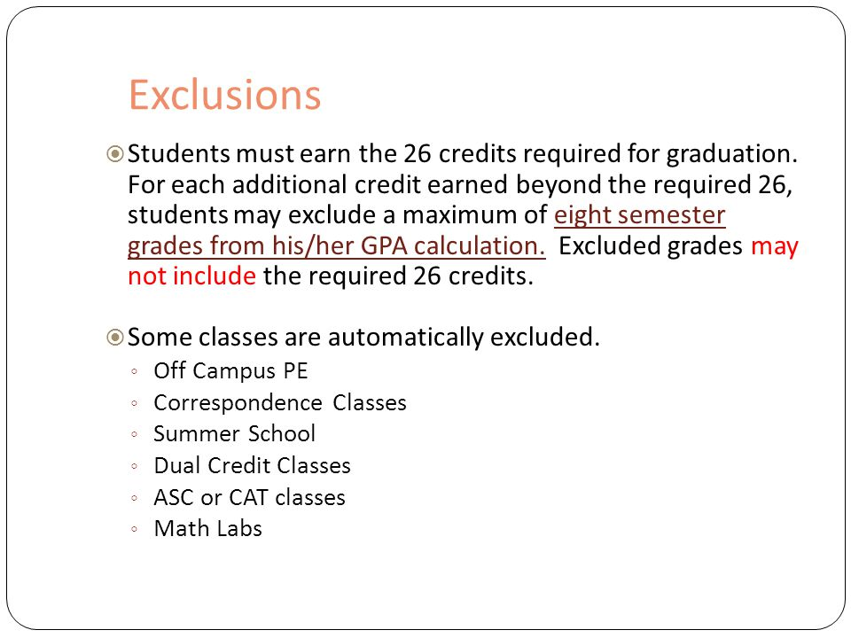 Exclusions  Students must earn the 26 credits required for graduation.