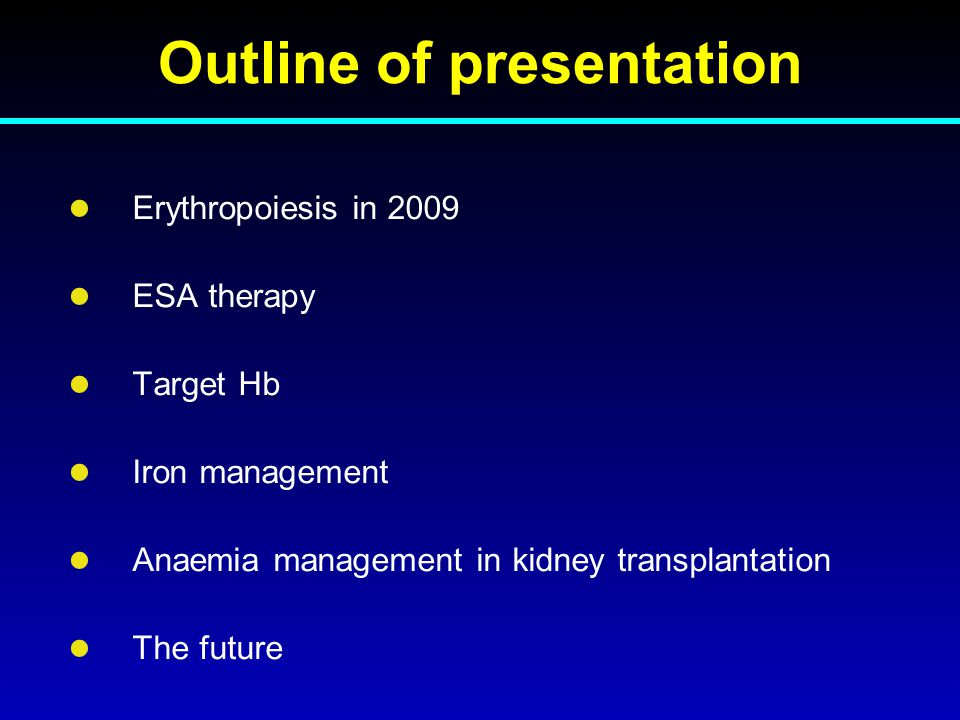 Outline of presentation Erythropoiesis in 2009 ESA therapy Target Hb Iron management Anaemia management in kidney transplantation The future
