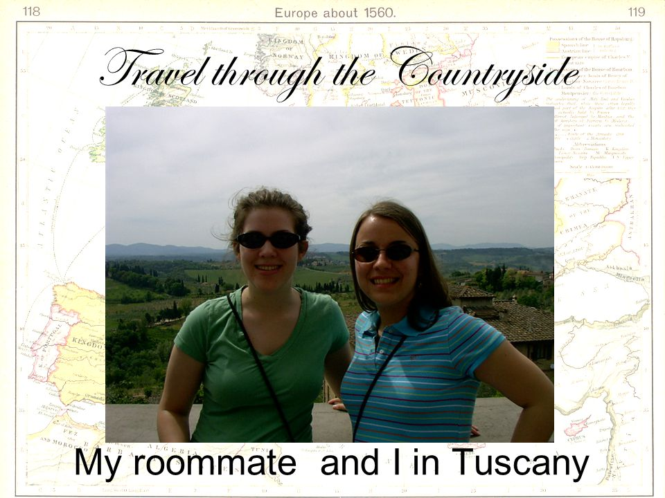Travel through the Countryside My roommate and I in Tuscany